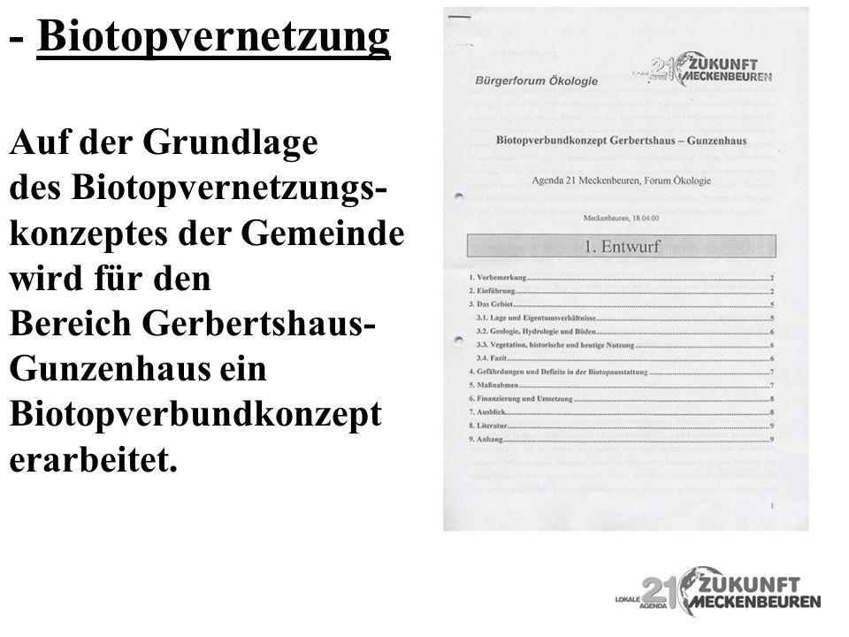 Auf der Grundlage des Biotopvernetzungs- konzeptes der Gemeinde wird für den Bereich Gerbertshaus- Gunzenhaus ein Biotopverbundkonzept erarbeitet. - B