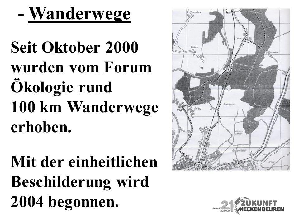 Seit Oktober 2000 wurden vom Forum Ökologie rund 100 km Wanderwege erhoben. Mit der einheitlichen Beschilderung wird 2004 begonnen. - Wanderwege