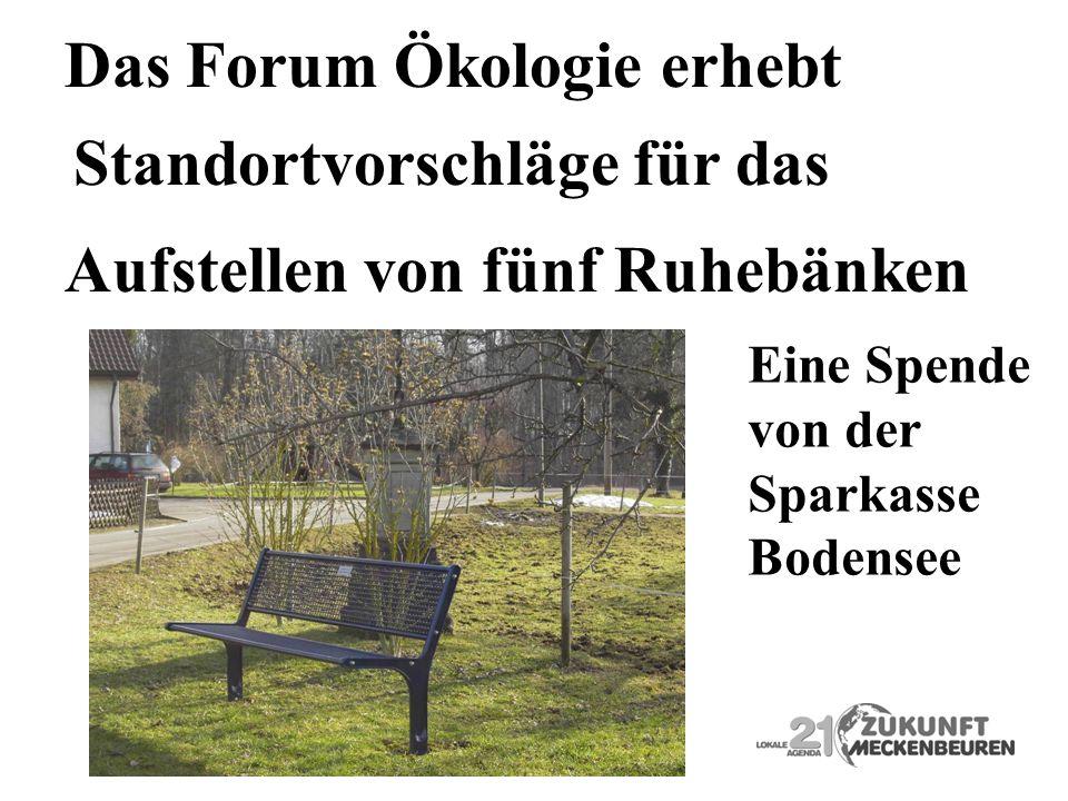 Das Forum Ökologie erhebt Standortvorschläge für das Aufstellen von fünf Ruhebänken Eine Spende von der Sparkasse Bodensee