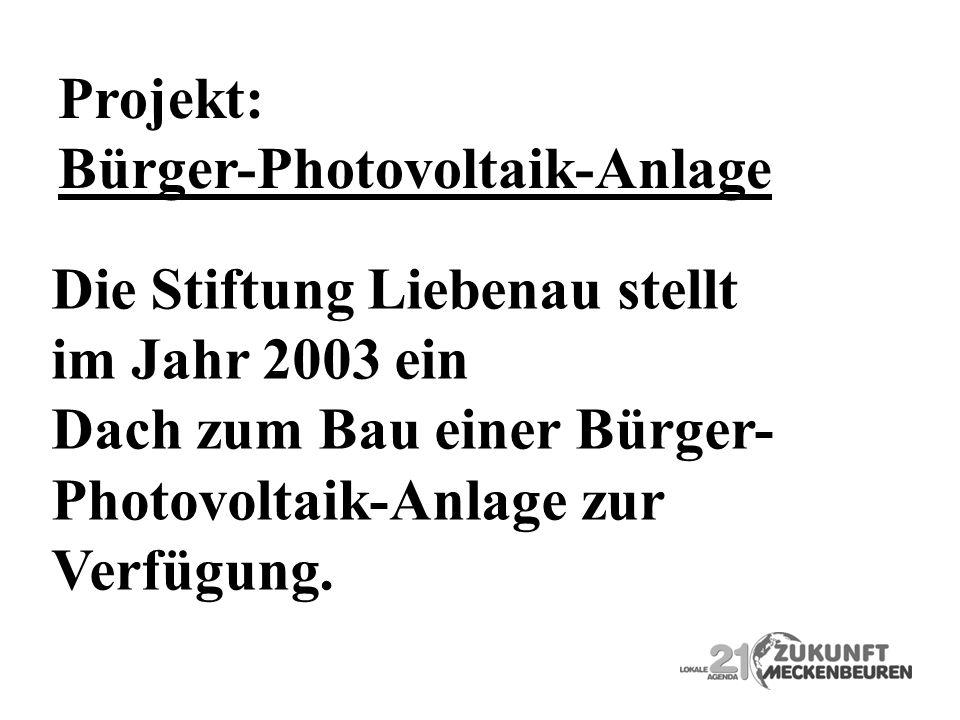 Projekt: Bürger-Photovoltaik-Anlage Die Stiftung Liebenau stellt im Jahr 2003 ein Dach zum Bau einer Bürger- Photovoltaik-Anlage zur Verfügung.