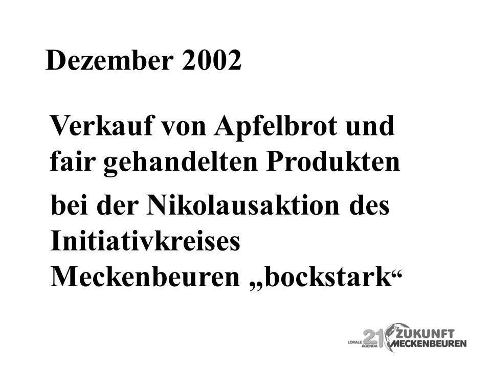 Dezember 2002 Verkauf von Apfelbrot und fair gehandelten Produkten bei der Nikolausaktion des Initiativkreises Meckenbeuren bockstark
