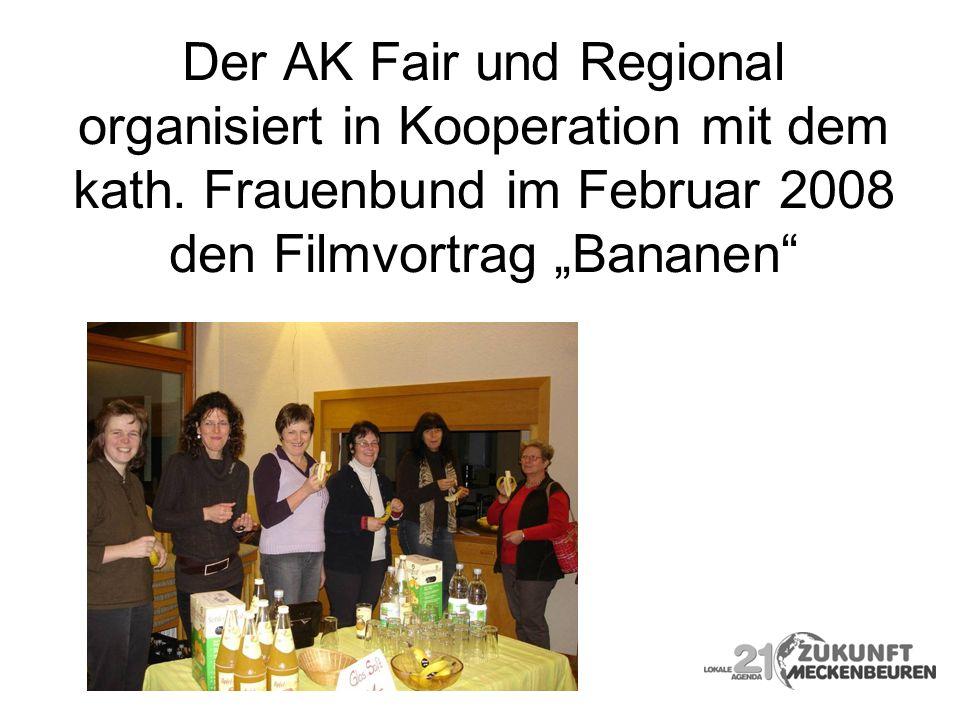 Der AK Fair und Regional organisiert in Kooperation mit dem kath. Frauenbund im Februar 2008 den Filmvortrag Bananen