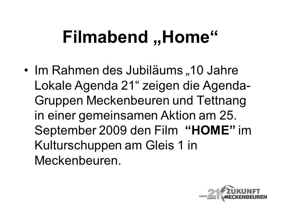 Filmabend Home Im Rahmen des Jubiläums 10 Jahre Lokale Agenda 21 zeigen die Agenda- Gruppen Meckenbeuren und Tettnang in einer gemeinsamen Aktion am 2