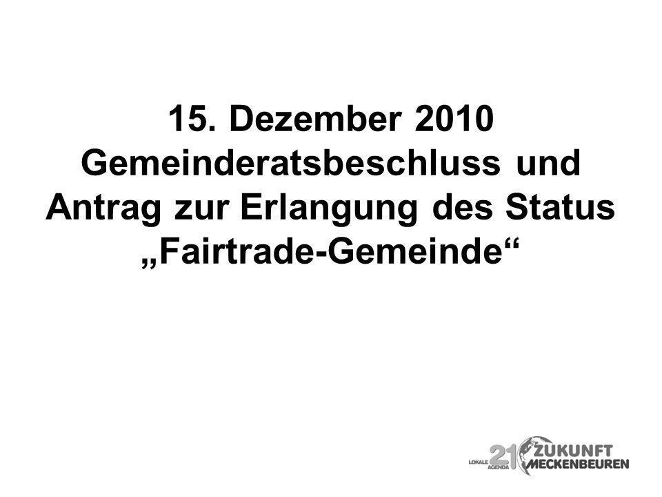 15. Dezember 2010 Gemeinderatsbeschluss und Antrag zur Erlangung des Status Fairtrade-Gemeinde