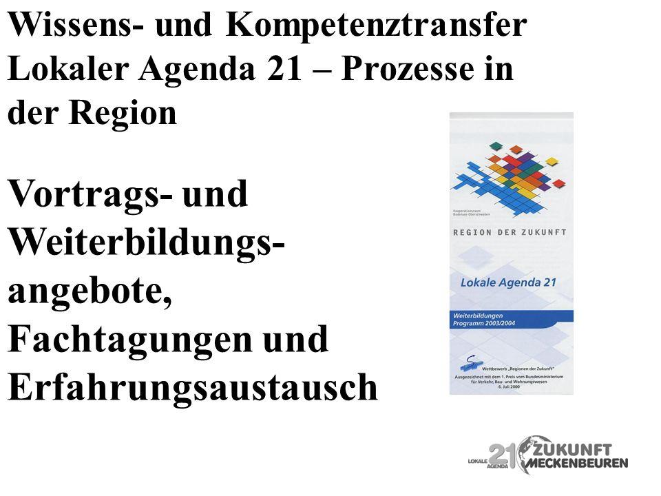 Wissens- und Kompetenztransfer Lokaler Agenda 21 – Prozesse in der Region Vortrags- und Weiterbildungs- angebote, Fachtagungen und Erfahrungsaustausch