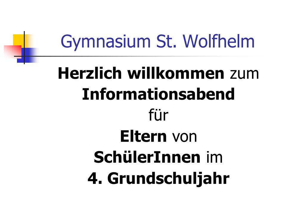 Gymnasium St. Wolfhelm Herzlich willkommen zum Informationsabend für Eltern von SchülerInnen im 4. Grundschuljahr