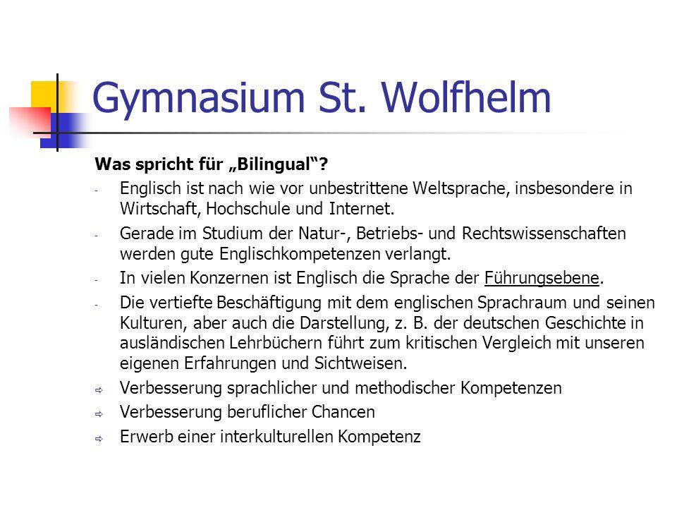 Gymnasium St. Wolfhelm Was spricht für Bilingual? - Englisch ist nach wie vor unbestrittene Weltsprache, insbesondere in Wirtschaft, Hochschule und In