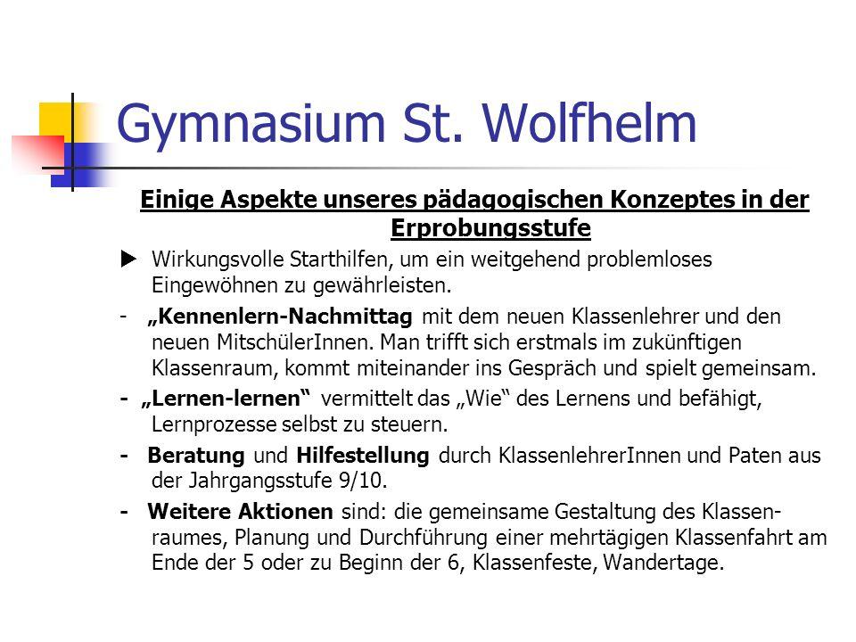 Gymnasium St. Wolfhelm Einige Aspekte unseres pädagogischen Konzeptes in der Erprobungsstufe Wirkungsvolle Starthilfen, um ein weitgehend problemloses