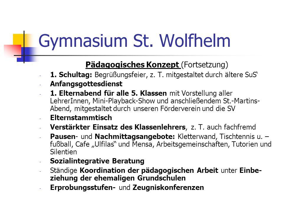 Gymnasium St. Wolfhelm Pädagogisches Konzept (Fortsetzung) - 1. Schultag: Begrüßungsfeier, z. T. mitgestaltet durch ältere SuS - Anfangsgottesdienst -