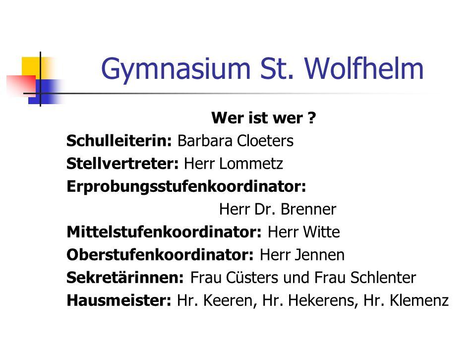 Gymnasium St. Wolfhelm Wer ist wer ? Schulleiterin: Barbara Cloeters Stellvertreter: Herr Lommetz Erprobungsstufenkoordinator: Herr Dr. Brenner Mittel