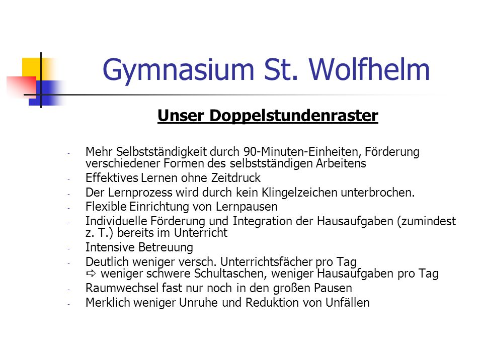 Gymnasium St. Wolfhelm Unser Doppelstundenraster - Mehr Selbstständigkeit durch 90-Minuten-Einheiten, Förderung verschiedener Formen des selbstständig
