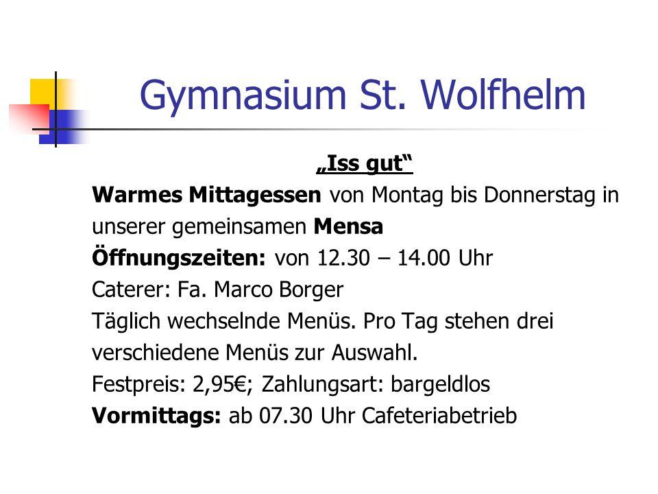 Gymnasium St. Wolfhelm Iss gut Warmes Mittagessen von Montag bis Donnerstag in unserer gemeinsamen Mensa Öffnungszeiten: von 12.30 – 14.00 Uhr Caterer