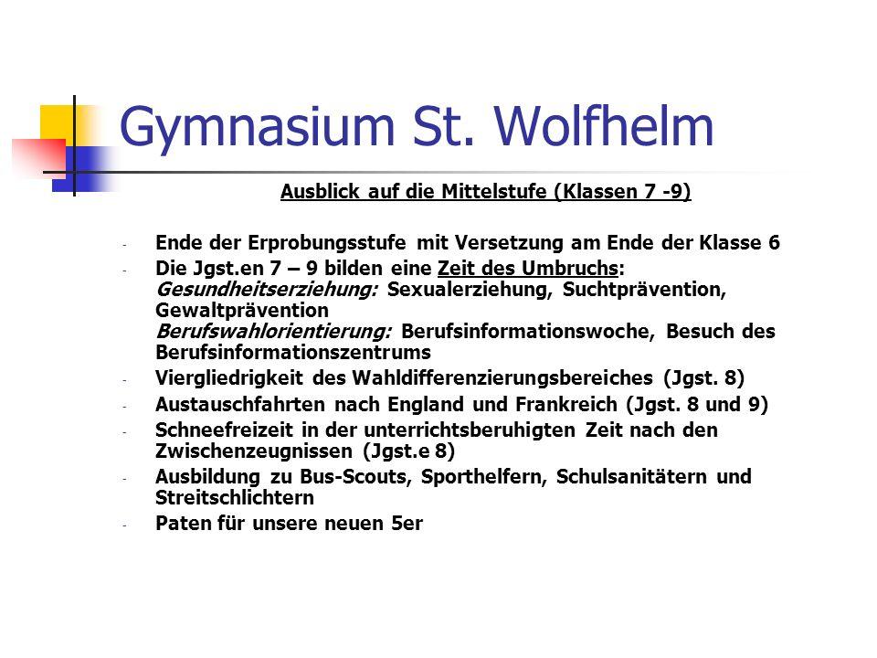 Gymnasium St. Wolfhelm Ausblick auf die Mittelstufe (Klassen 7 -9) - Ende der Erprobungsstufe mit Versetzung am Ende der Klasse 6 - Die Jgst.en 7 – 9