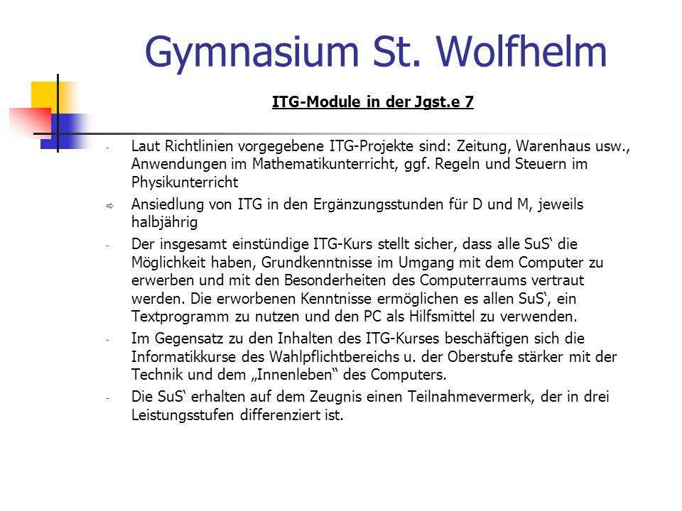 Gymnasium St. Wolfhelm ITG-Module in der Jgst.e 7 - Laut Richtlinien vorgegebene ITG-Projekte sind: Zeitung, Warenhaus usw., Anwendungen im Mathematik