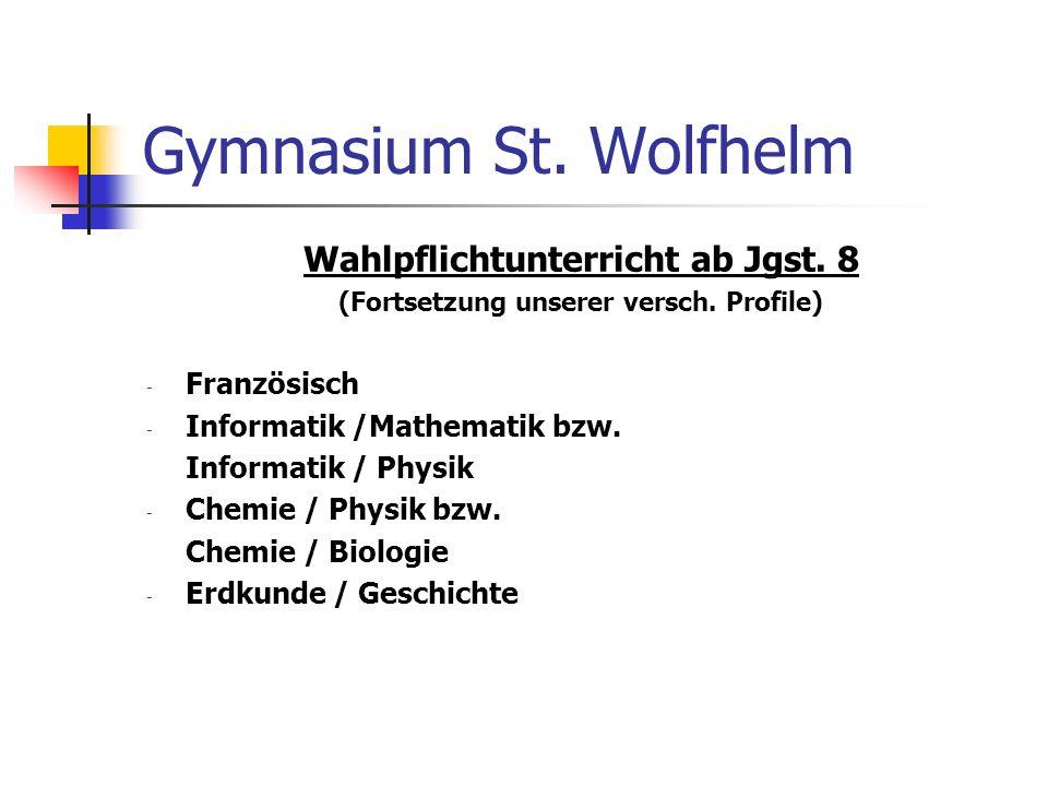 Gymnasium St. Wolfhelm Wahlpflichtunterricht ab Jgst. 8 (Fortsetzung unserer versch. Profile) - Französisch - Informatik /Mathematik bzw. Informatik /