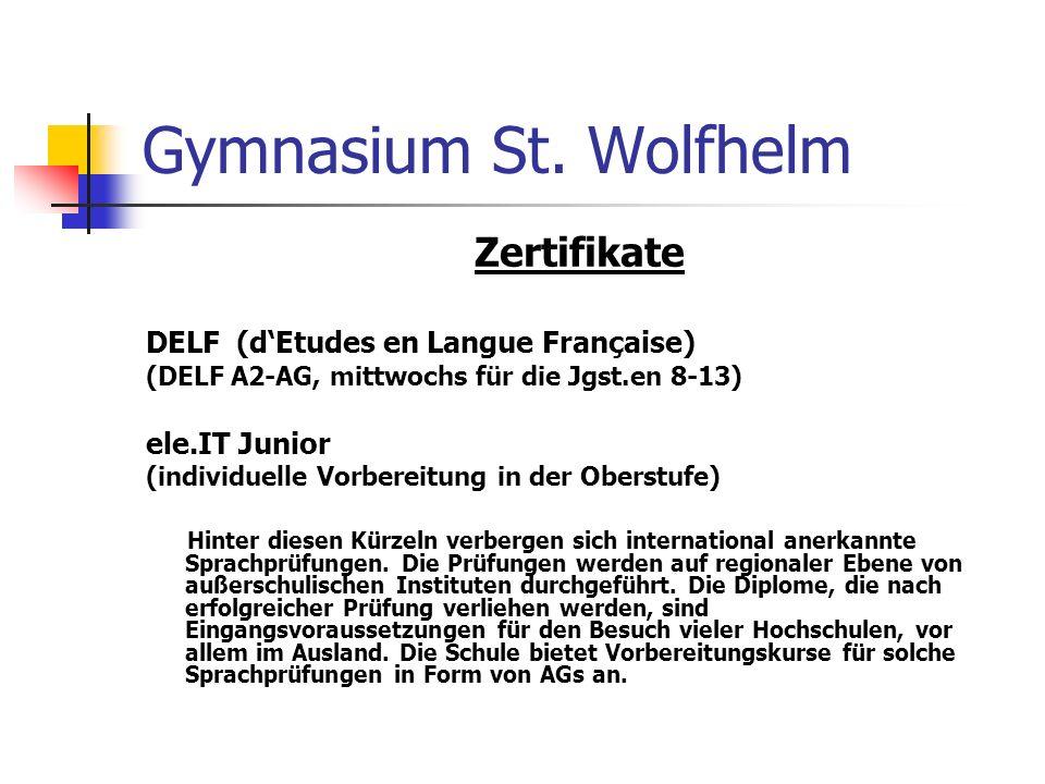 Gymnasium St. Wolfhelm Zertifikate DELF (dEtudes en Langue Française) (DELF A2-AG, mittwochs für die Jgst.en 8-13) ele.IT Junior (individuelle Vorbere