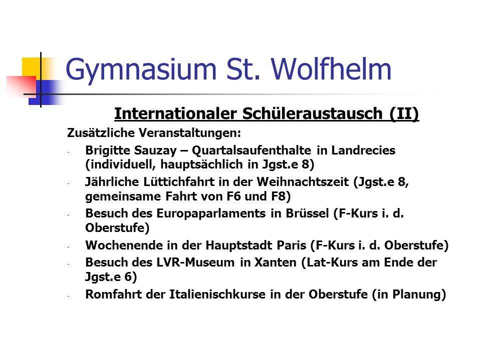 Gymnasium St. Wolfhelm Internationaler Schüleraustausch (II) Zusätzliche Veranstaltungen: - Brigitte Sauzay – Quartalsaufenthalte in Landrecies (indiv