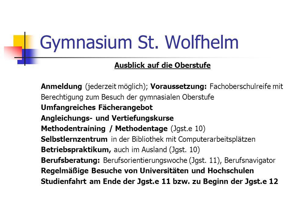 Gymnasium St. Wolfhelm Ausblick auf die Oberstufe Anmeldung (jederzeit möglich); Voraussetzung: Fachoberschulreife mit Berechtigung zum Besuch der gym