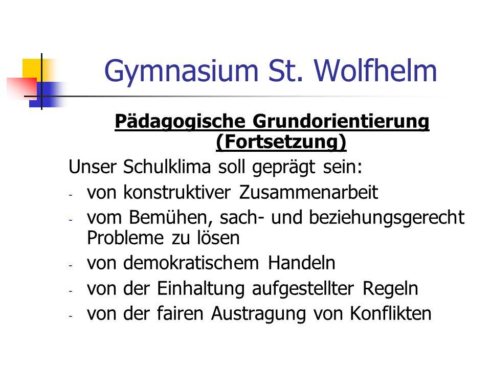 Gymnasium St. Wolfhelm Pädagogische Grundorientierung (Fortsetzung) Unser Schulklima soll geprägt sein: - von konstruktiver Zusammenarbeit - vom Bemüh