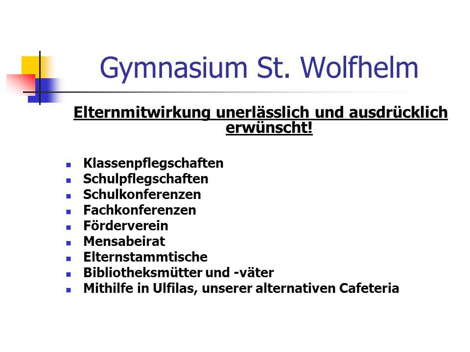 Gymnasium St. Wolfhelm Elternmitwirkung unerlässlich und ausdrücklich erwünscht! Klassenpflegschaften Schulpflegschaften Schulkonferenzen Fachkonferen