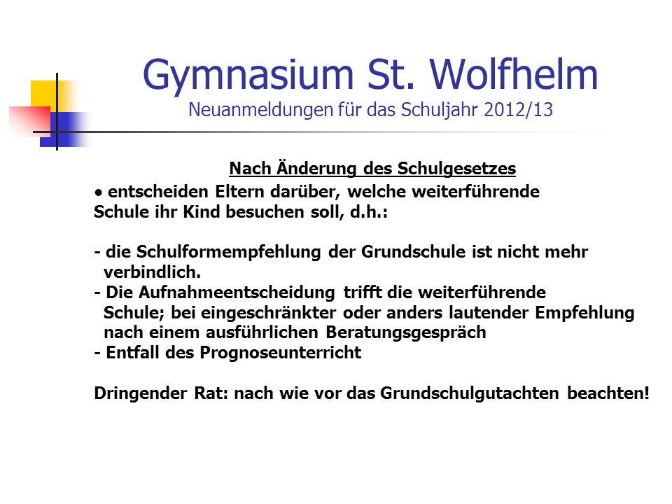 Gymnasium St. Wolfhelm Neuanmeldungen für das Schuljahr 2012/13 Nach Änderung des Schulgesetzes entscheiden Eltern darüber, welche weiterführende Schu