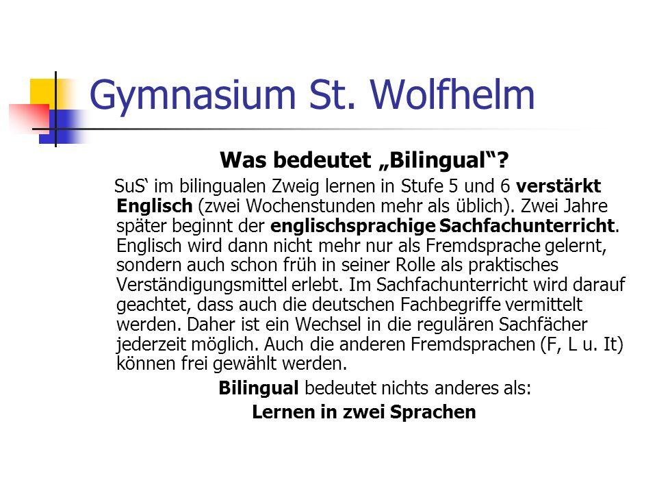 Gymnasium St. Wolfhelm Was bedeutet Bilingual? SuS im bilingualen Zweig lernen in Stufe 5 und 6 verstärkt Englisch (zwei Wochenstunden mehr als üblich