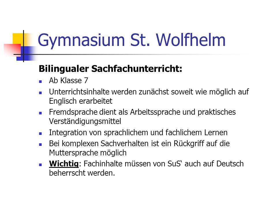 Gymnasium St. Wolfhelm Bilingualer Sachfachunterricht: Ab Klasse 7 Unterrichtsinhalte werden zunächst soweit wie möglich auf Englisch erarbeitet Fremd