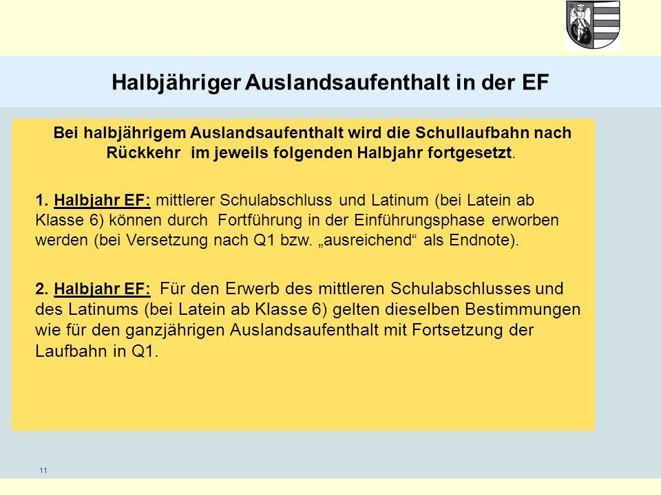 11 Halbjähriger Auslandsaufenthalt in der EF Bei halbjährigem Auslandsaufenthalt wird die Schullaufbahn nach Rückkehr im jeweils folgenden Halbjahr fortgesetzt.