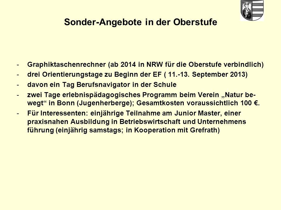 Sonder-Angebote in der Oberstufe -Graphiktaschenrechner (ab 2014 in NRW für die Oberstufe verbindlich) -drei Orientierungstage zu Beginn der EF ( 11.-13.