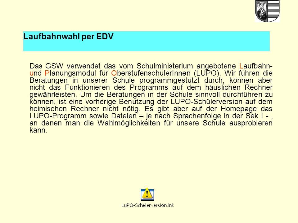 Laufbahnwahl per EDV Das GSW verwendet das vom Schulministerium angebotene Laufbahn- und Planungsmodul für OberstufenschülerInnen (LUPO).