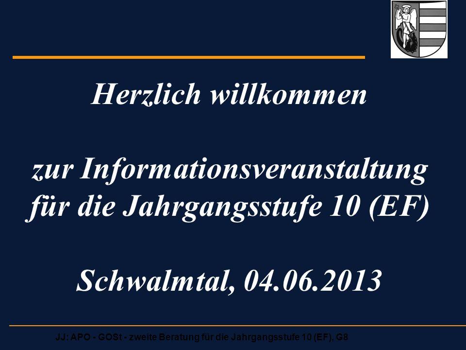 JJ: APO - GOSt - zweite Beratung für die Jahrgangsstufe 10 (EF), G8 Herzlich willkommen zur Informationsveranstaltung für die Jahrgangsstufe 10 (EF) Schwalmtal, 04.06.2013