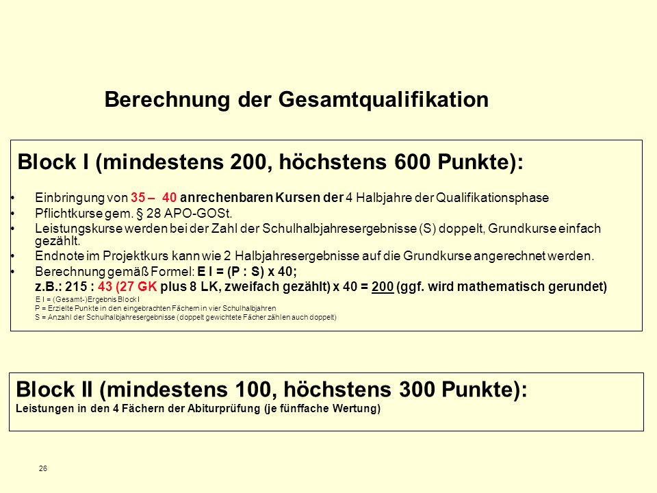 26 Block I (mindestens 200, höchstens 600 Punkte): Einbringung von 35 – 40 anrechenbaren Kursen der 4 Halbjahre der Qualifikationsphase Pflichtkurse g