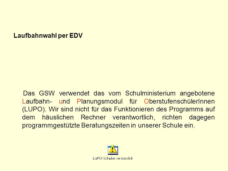 Laufbahnwahl per EDV Das GSW verwendet das vom Schulministerium angebotene Laufbahn- und Planungsmodul für OberstufenschülerInnen (LUPO). Wir sind nic