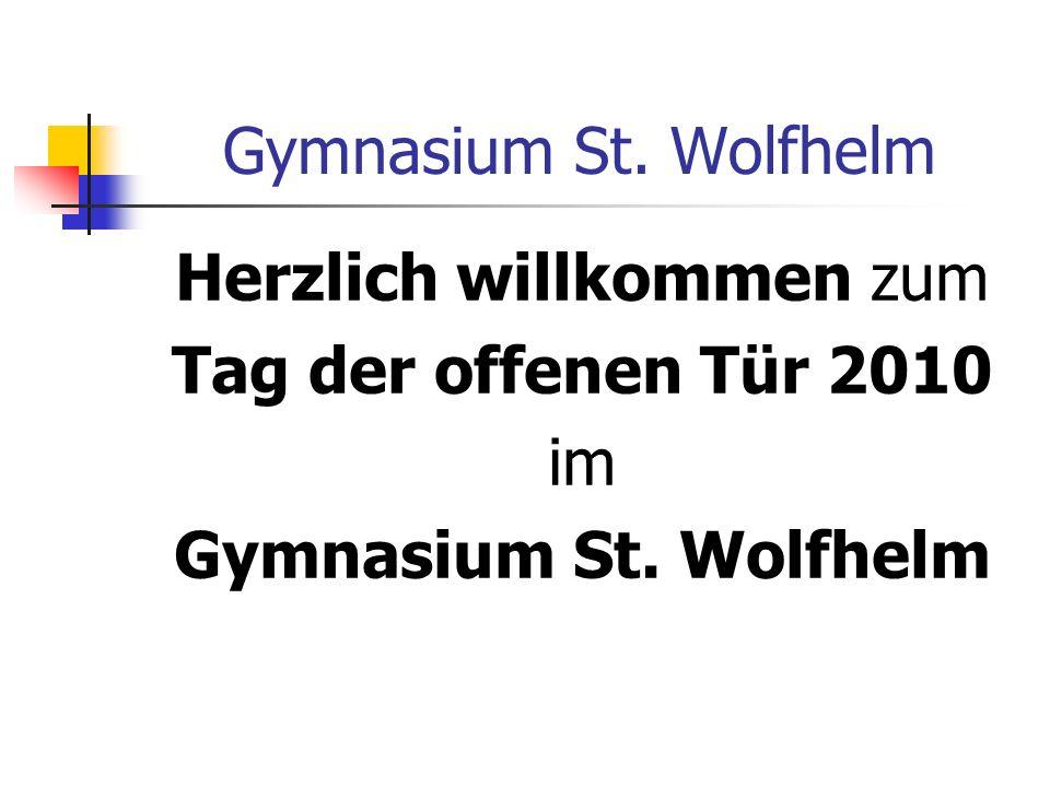 Gymnasium St. Wolfhelm Herzlich willkommen zum Tag der offenen Tür 2010 im Gymnasium St. Wolfhelm