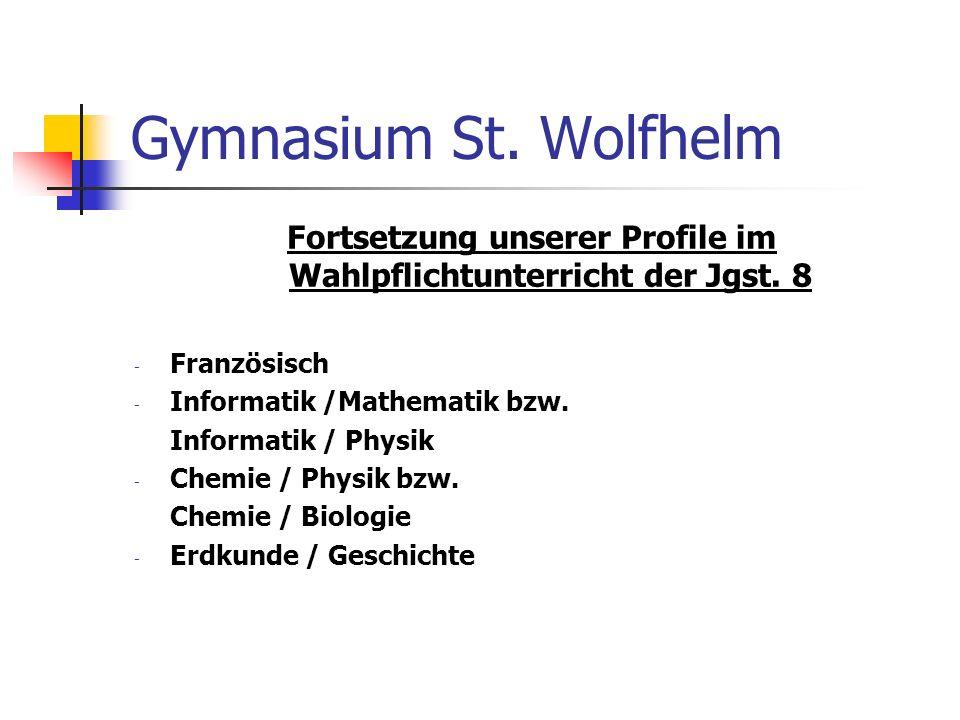 Gymnasium St.Wolfhelm Fortsetzung unserer Profile im Wahlpflichtunterricht der Jgst.