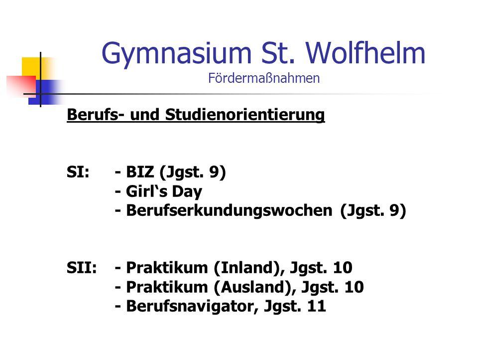 Gymnasium St.Wolfhelm Fördermaßnahmen Berufs- und Studienorientierung SI: - BIZ (Jgst.