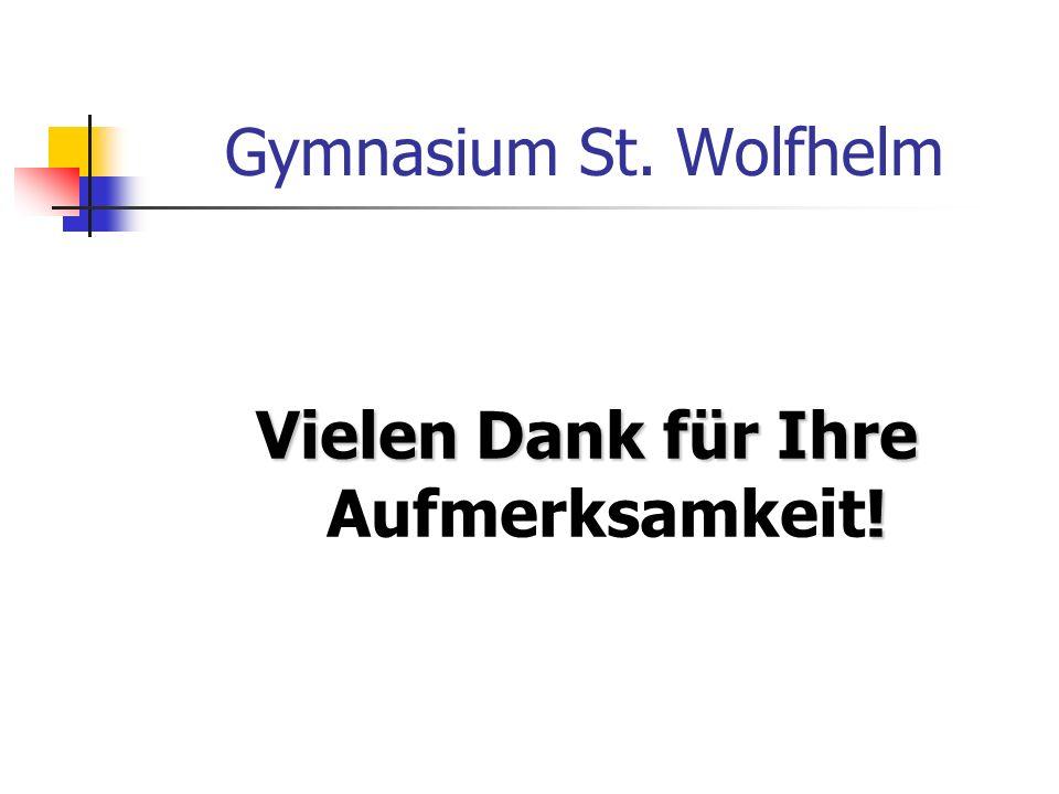 Gymnasium St. Wolfhelm Vielen Dank für Ihre ! Vielen Dank für Ihre Aufmerksamkeit!
