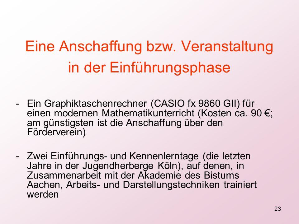 23 Eine Anschaffung bzw. Veranstaltung in der Einführungsphase -Ein Graphiktaschenrechner (CASIO fx 9860 GII) für einen modernen Mathematikunterricht