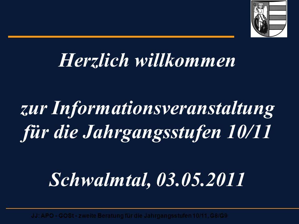 JJ: APO - GOSt - zweite Beratung für die Jahrgangsstufen 10/11, G8/G9 Herzlich willkommen zur Informationsveranstaltung für die Jahrgangsstufen 10/11 Schwalmtal, 03.05.2011