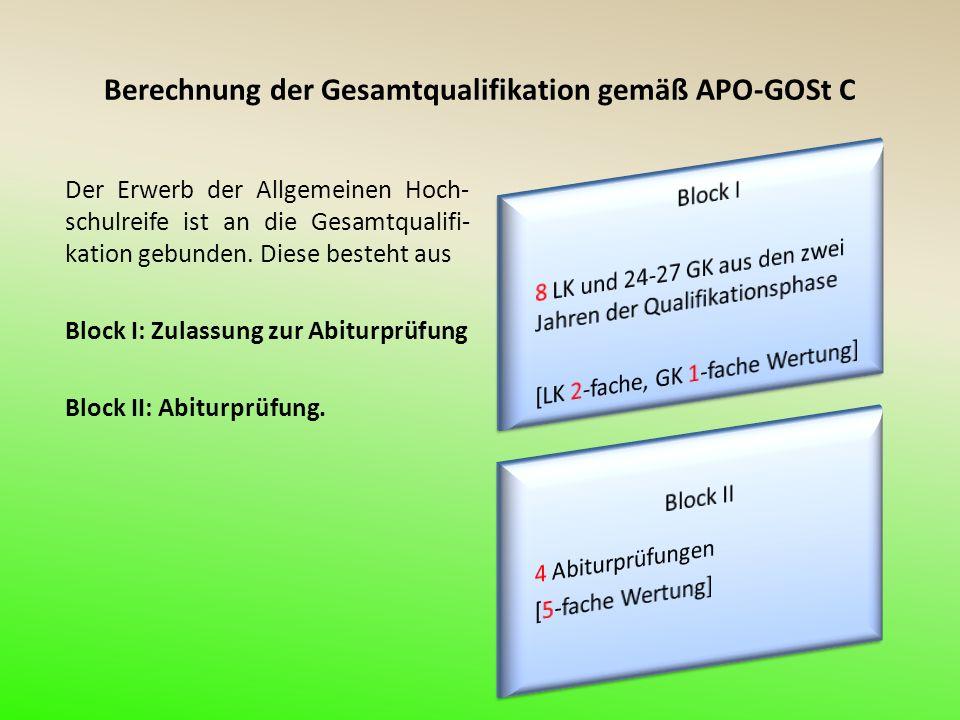 Berechnung der Gesamtqualifikation gemäß APO-GOSt C Der Erwerb der Allgemeinen Hoch- schulreife ist an die Gesamtqualifi- kation gebunden.