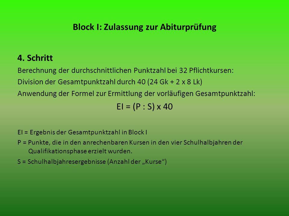 4. Schritt Berechnung der durchschnittlichen Punktzahl bei 32 Pflichtkursen: Division der Gesamtpunktzahl durch 40 (24 Gk + 2 x 8 Lk) Anwendung der Fo