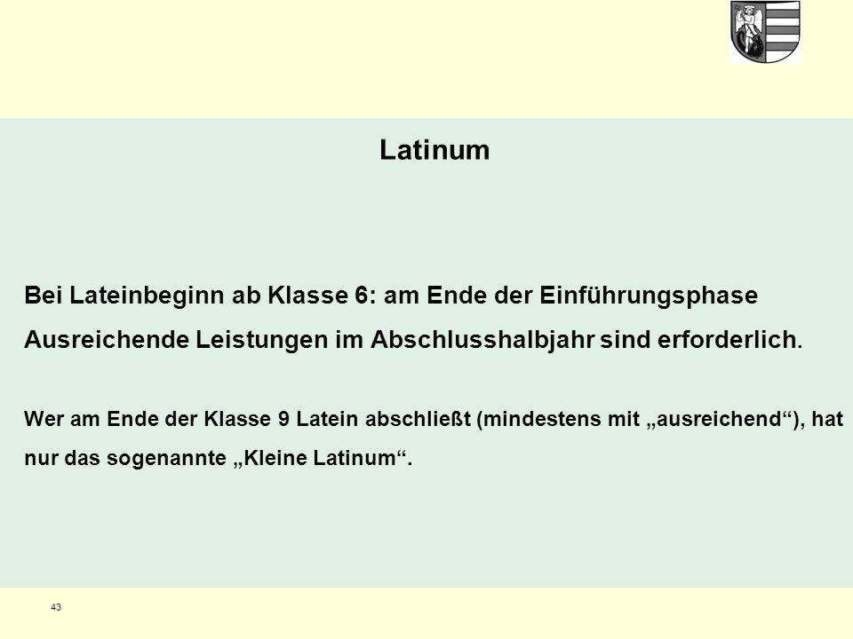 43 Latinum Bei Lateinbeginn ab Klasse 6: am Ende der Einführungsphase Ausreichende Leistungen im Abschlusshalbjahr sind erforderlich.