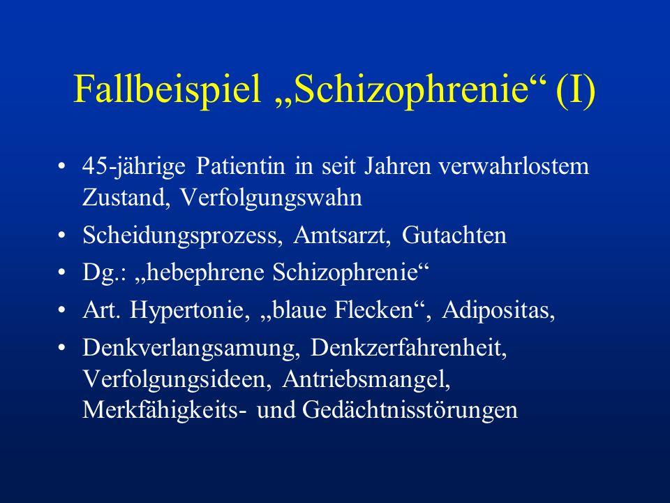 Fallbeispiel Schizophrenie (I) 45-jährige Patientin in seit Jahren verwahrlostem Zustand, Verfolgungswahn Scheidungsprozess, Amtsarzt, Gutachten Dg.: