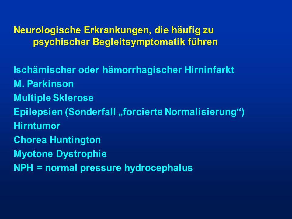 Neurologische Erkrankungen, die häufig zu psychischer Begleitsymptomatik führen Ischämischer oder hämorrhagischer Hirninfarkt M. Parkinson Multiple Sk