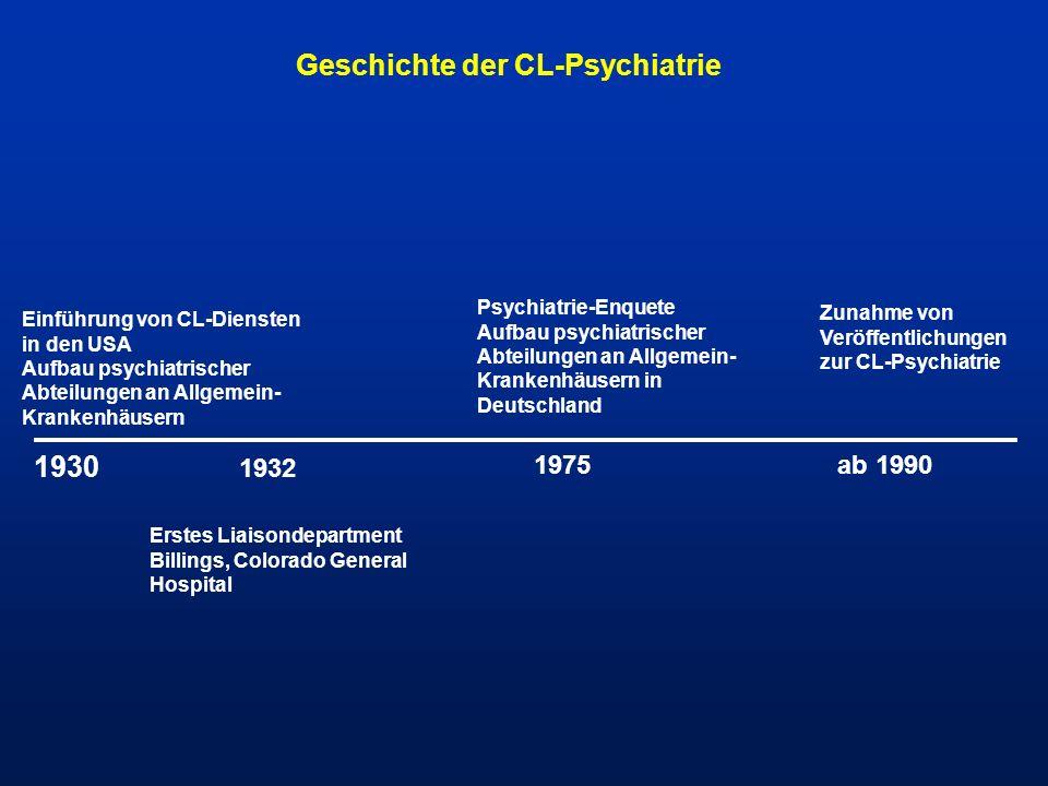 Geschichte der CL-Psychiatrie 1930 Einführung von CL-Diensten in den USA Aufbau psychiatrischer Abteilungen an Allgemein- Krankenhäusern 1932 Erstes L