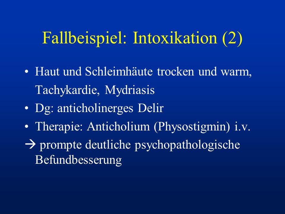 Fallbeispiel: Intoxikation (2) Haut und Schleimhäute trocken und warm, Tachykardie, Mydriasis Dg: anticholinerges Delir Therapie: Anticholium (Physost