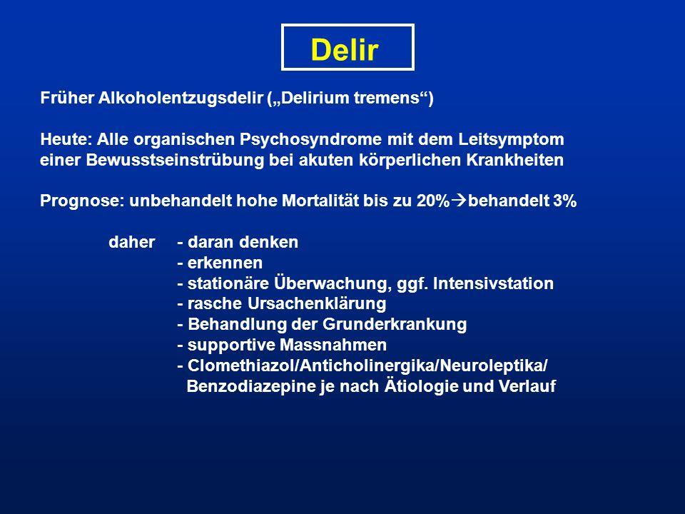 Delir Früher Alkoholentzugsdelir (Delirium tremens) Heute: Alle organischen Psychosyndrome mit dem Leitsymptom einer Bewusstseinstrübung bei akuten kö