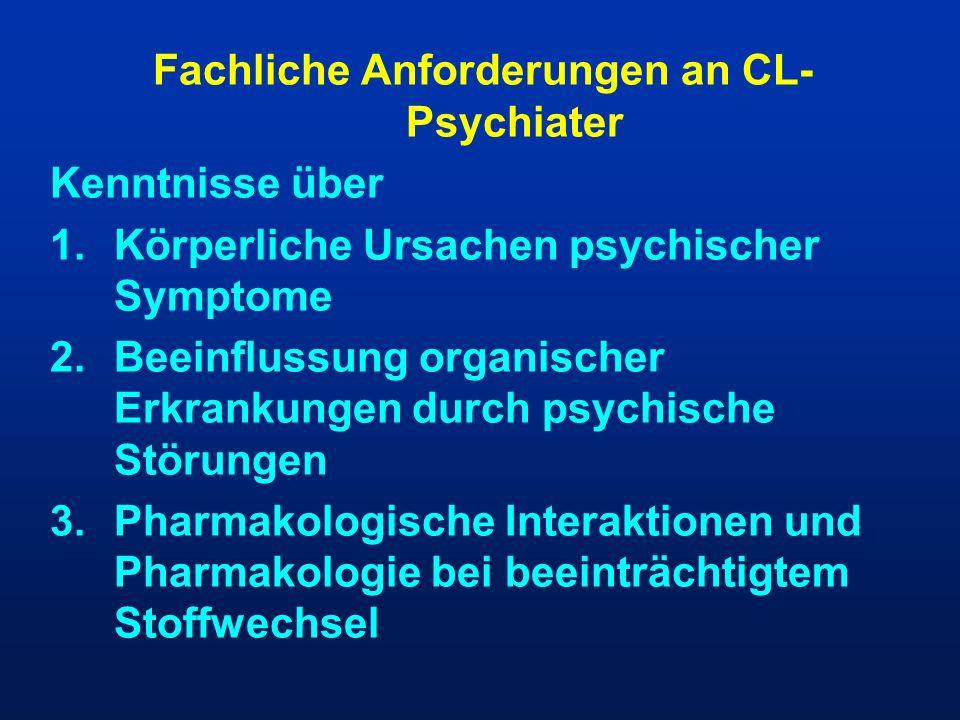 Fachliche Anforderungen an CL- Psychiater Kenntnisse über 1.Körperliche Ursachen psychischer Symptome 2.Beeinflussung organischer Erkrankungen durch p