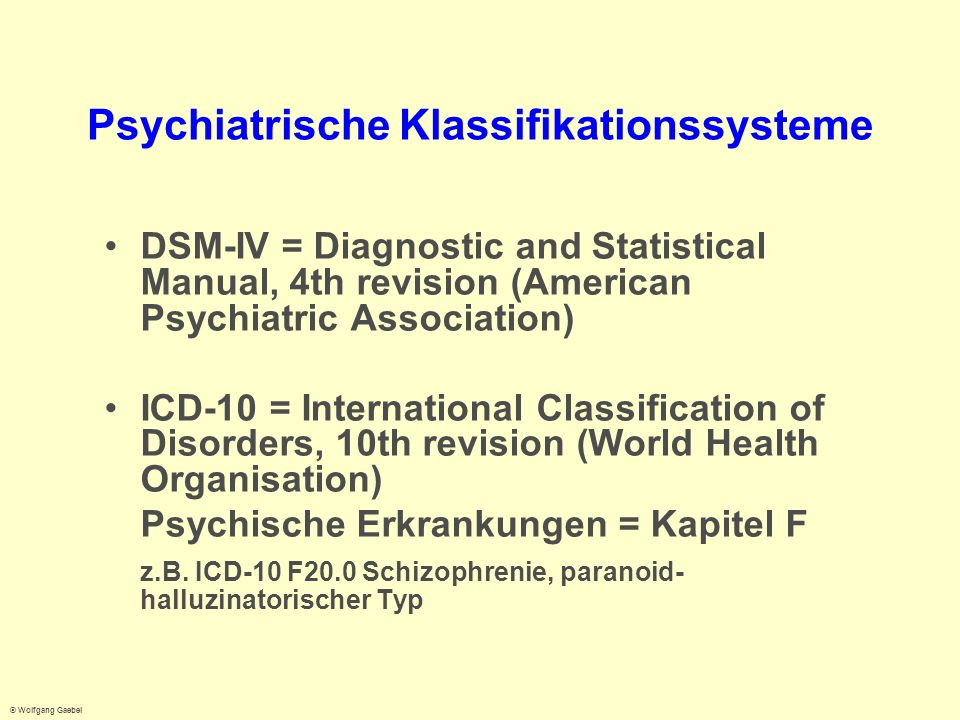 © Wolfgang Gaebel Psychiatrische Klassifikationssysteme DSM-IV = Diagnostic and Statistical Manual, 4th revision (American Psychiatric Association) IC