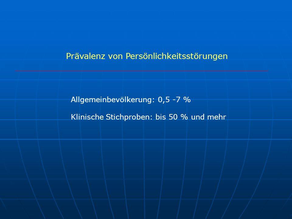 Prävalenz von Persönlichkeitsstörungen Allgemeinbevölkerung: 0,5 -7 % Klinische Stichproben: bis 50 % und mehr